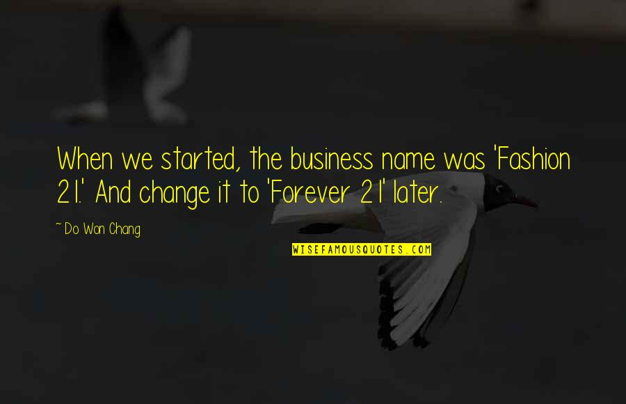 Business And Change Quotes By Do Won Chang: When we started, the business name was 'Fashion