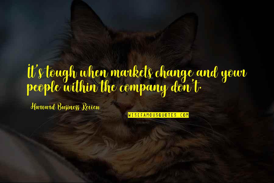 Business And Change Quotes By Harvard Business Review: It's tough when markets change and your people