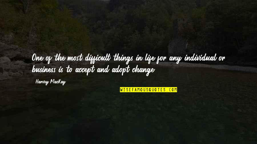 Business And Change Quotes By Harvey MacKay: One of the most difficult things in life