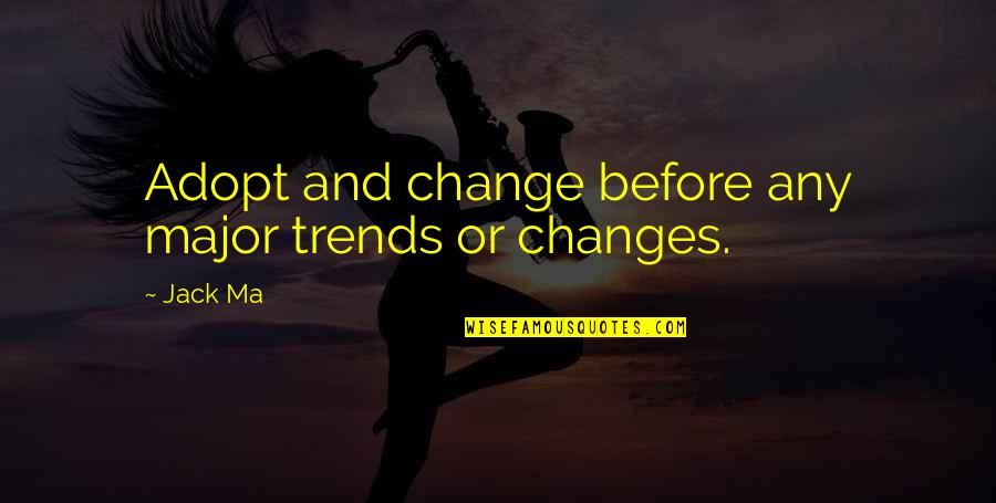Business And Change Quotes By Jack Ma: Adopt and change before any major trends or