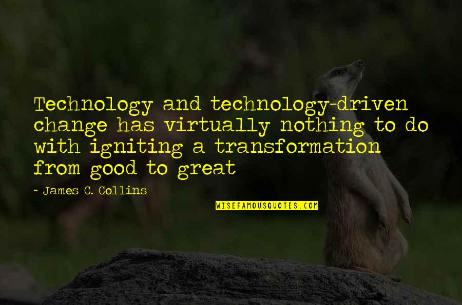 Business And Change Quotes By James C. Collins: Technology and technology-driven change has virtually nothing to