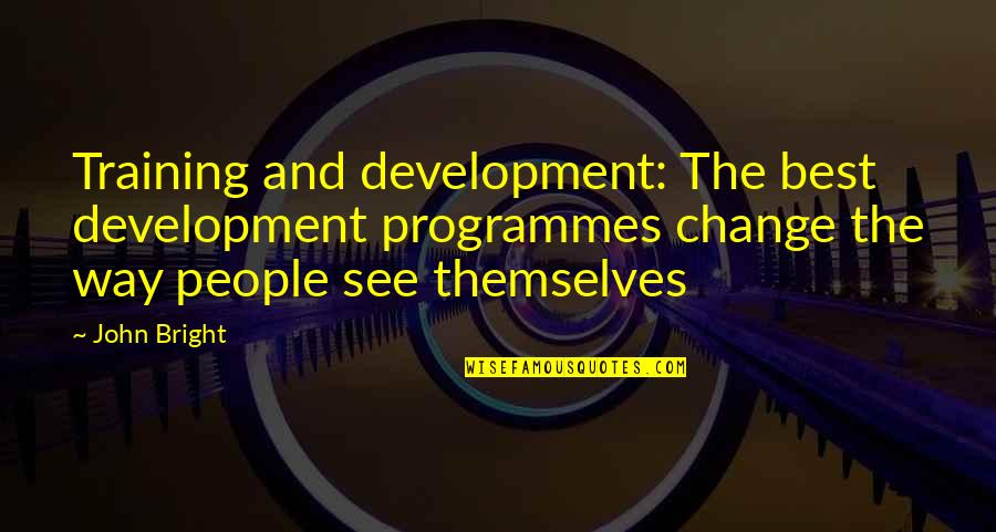 Business And Change Quotes By John Bright: Training and development: The best development programmes change