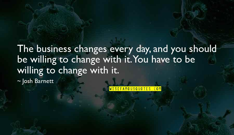 Business And Change Quotes By Josh Barnett: The business changes every day, and you should