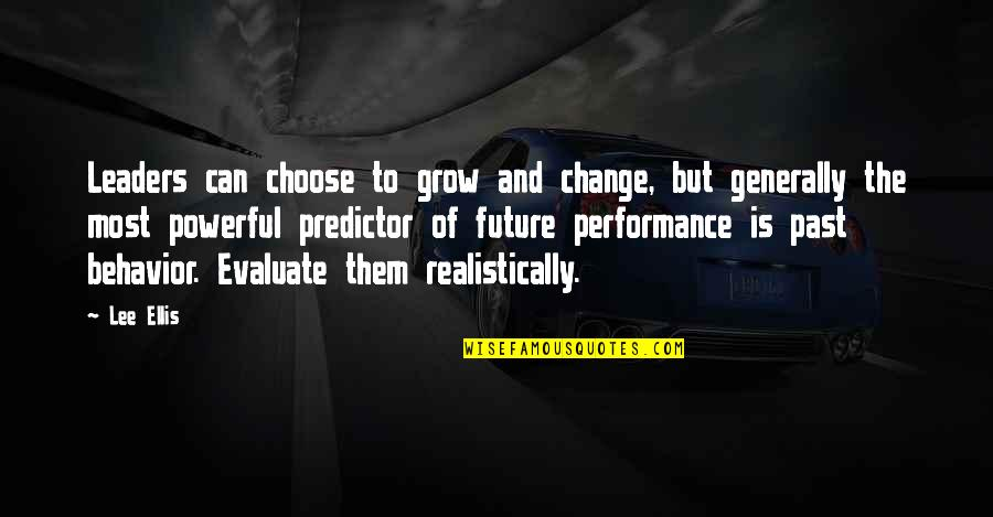 Business And Change Quotes By Lee Ellis: Leaders can choose to grow and change, but