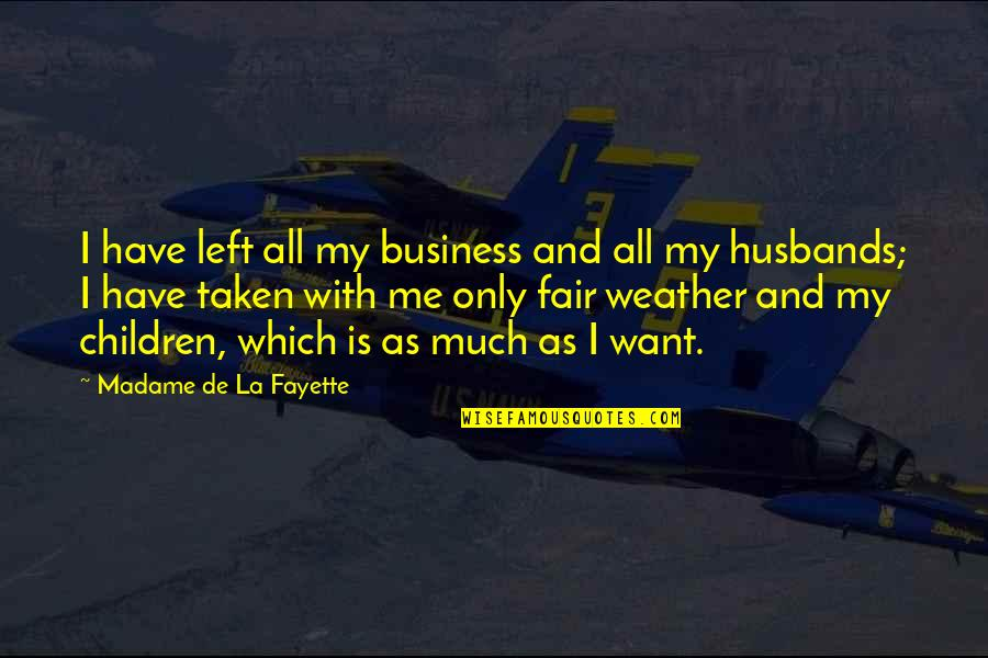Business And Change Quotes By Madame De La Fayette: I have left all my business and all