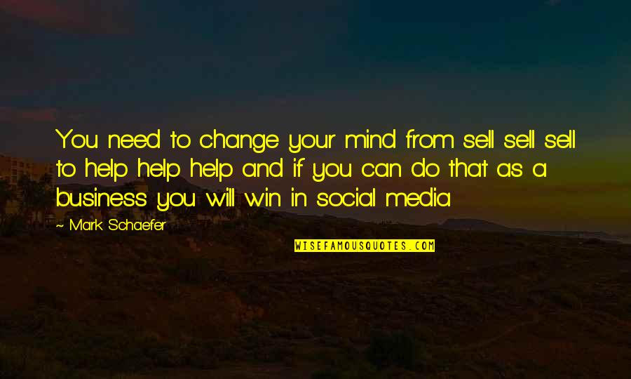 Business And Change Quotes By Mark Schaefer: You need to change your mind from sell