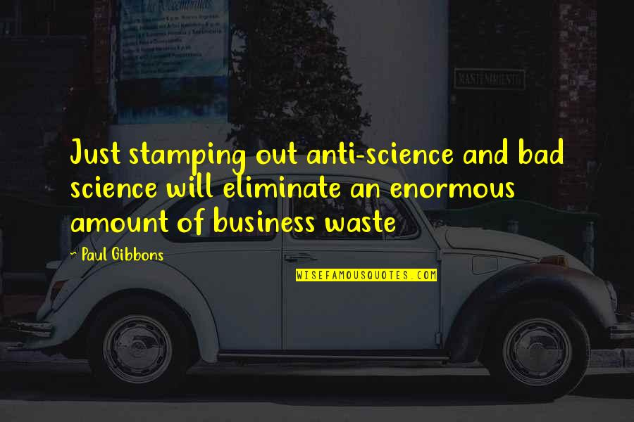 Business And Change Quotes By Paul Gibbons: Just stamping out anti-science and bad science will