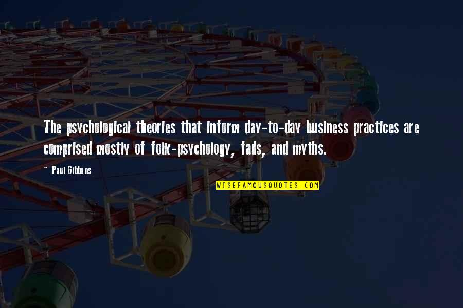 Business And Change Quotes By Paul Gibbons: The psychological theories that inform day-to-day business practices