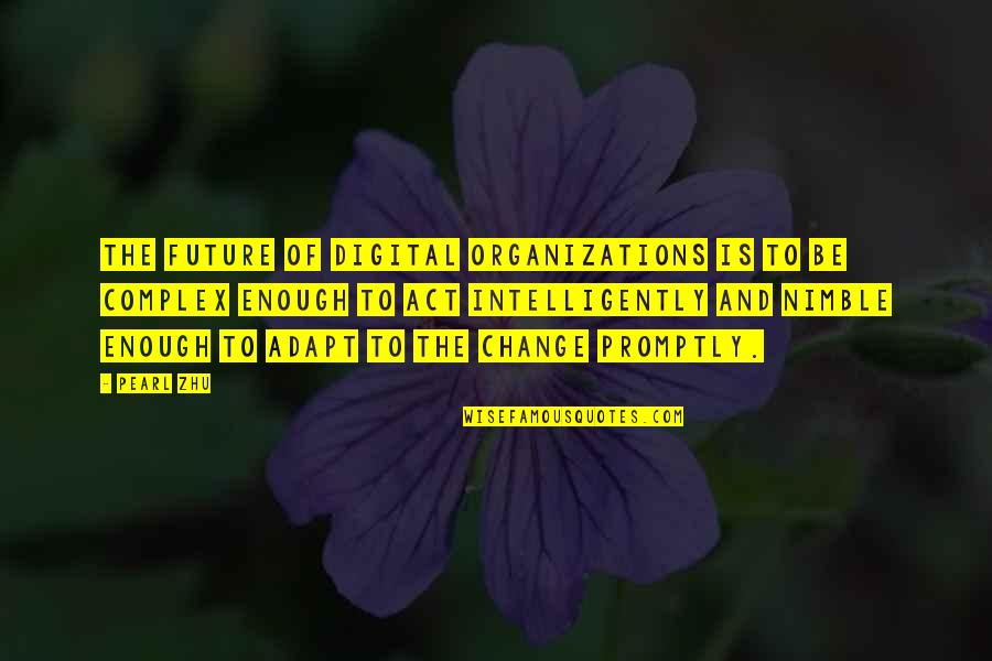 Business And Change Quotes By Pearl Zhu: The future of digital organizations is to be