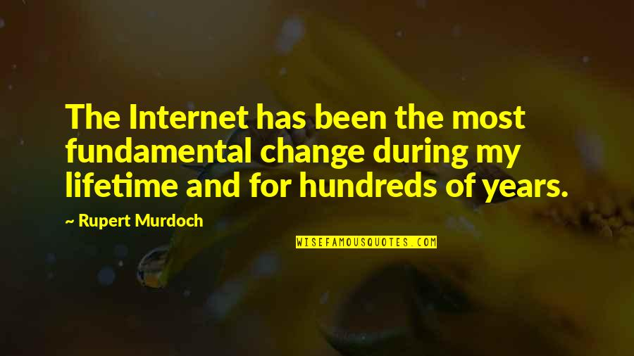 Business And Change Quotes By Rupert Murdoch: The Internet has been the most fundamental change