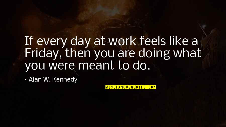 Business And Risk Quotes By Alan W. Kennedy: If every day at work feels like a