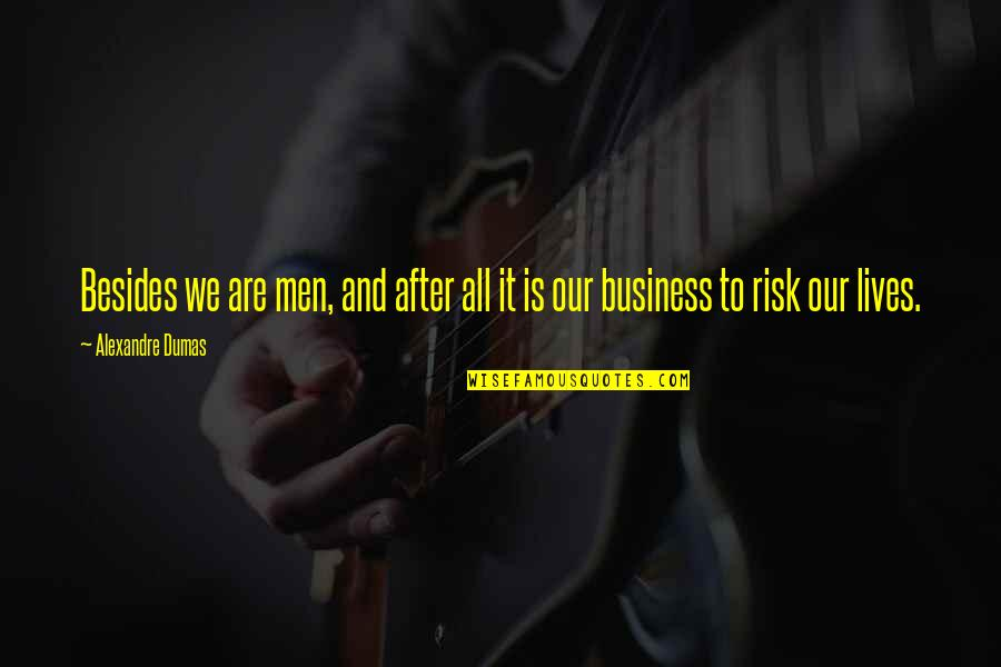 Business And Risk Quotes By Alexandre Dumas: Besides we are men, and after all it