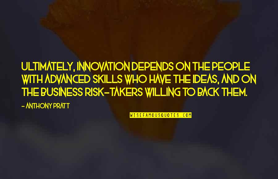 Business And Risk Quotes By Anthony Pratt: Ultimately, innovation depends on the people with advanced