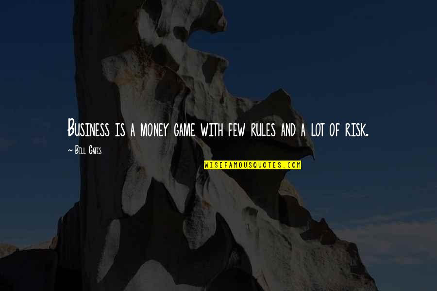 Business And Risk Quotes By Bill Gates: Business is a money game with few rules