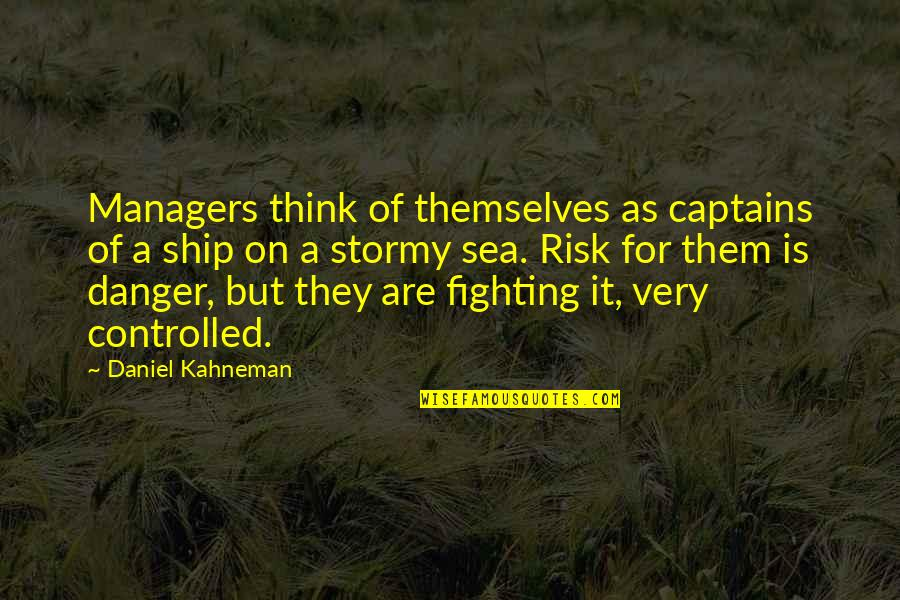Business And Risk Quotes By Daniel Kahneman: Managers think of themselves as captains of a