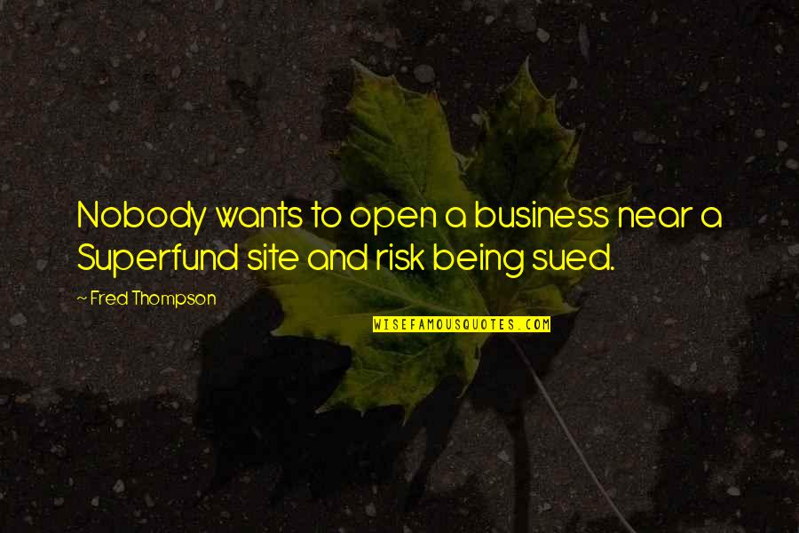 Business And Risk Quotes By Fred Thompson: Nobody wants to open a business near a