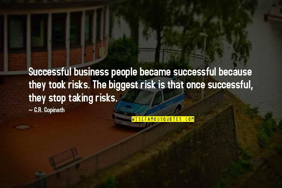 Business And Risk Quotes By G.R. Gopinath: Successful business people became successful because they took