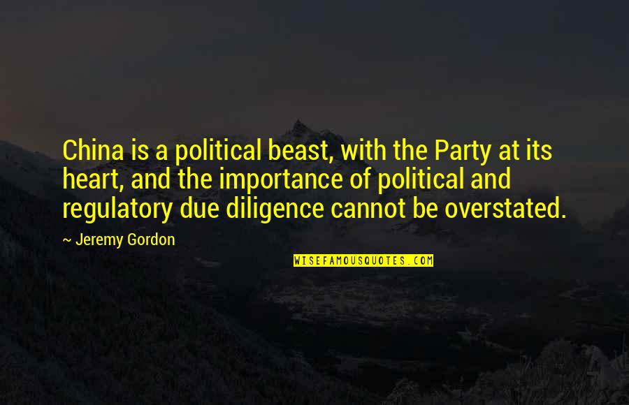 Business And Risk Quotes By Jeremy Gordon: China is a political beast, with the Party