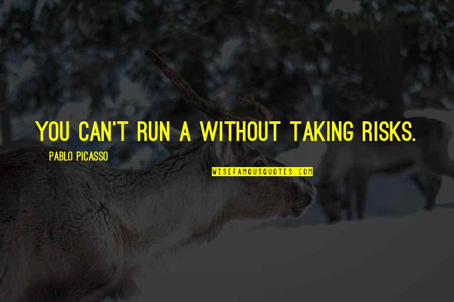 Business And Risk Quotes By Pablo Picasso: You can't run a without taking risks.