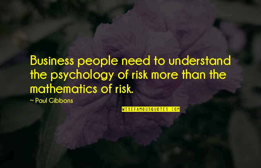 Business And Risk Quotes By Paul Gibbons: Business people need to understand the psychology of
