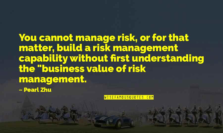 Business And Risk Quotes By Pearl Zhu: You cannot manage risk, or for that matter,