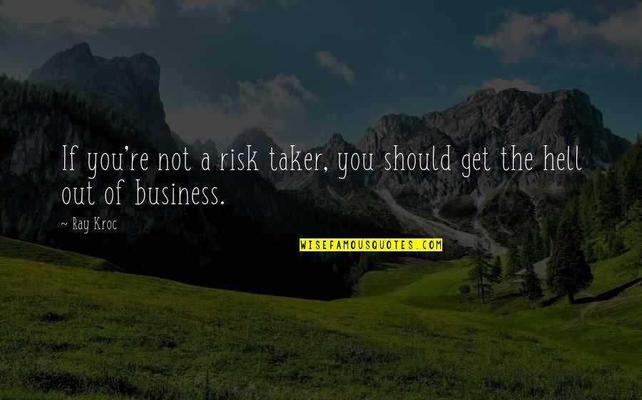 Business And Risk Quotes By Ray Kroc: If you're not a risk taker, you should