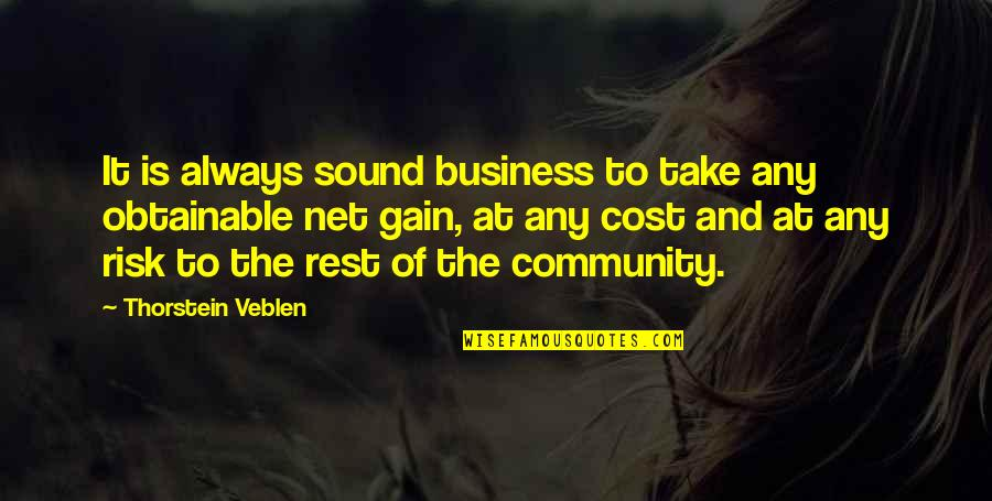 Business And Risk Quotes By Thorstein Veblen: It is always sound business to take any