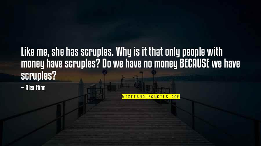 Business Exposure Quotes By Alex Flinn: Like me, she has scruples. Why is it