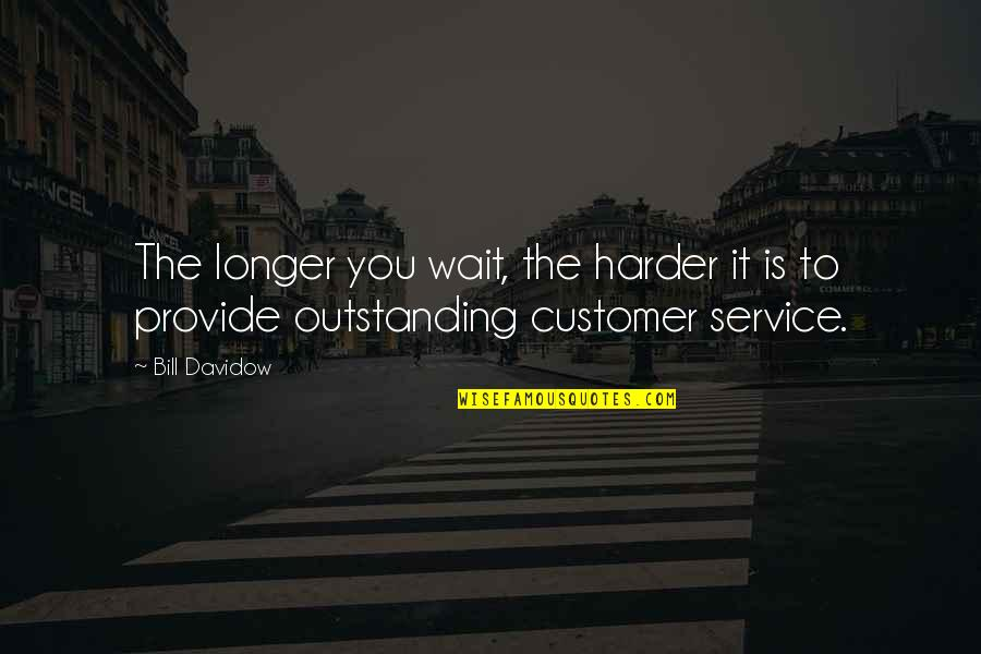 Business Exposure Quotes By Bill Davidow: The longer you wait, the harder it is