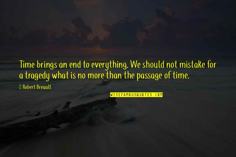Business Exposure Quotes By Robert Breault: Time brings an end to everything. We should
