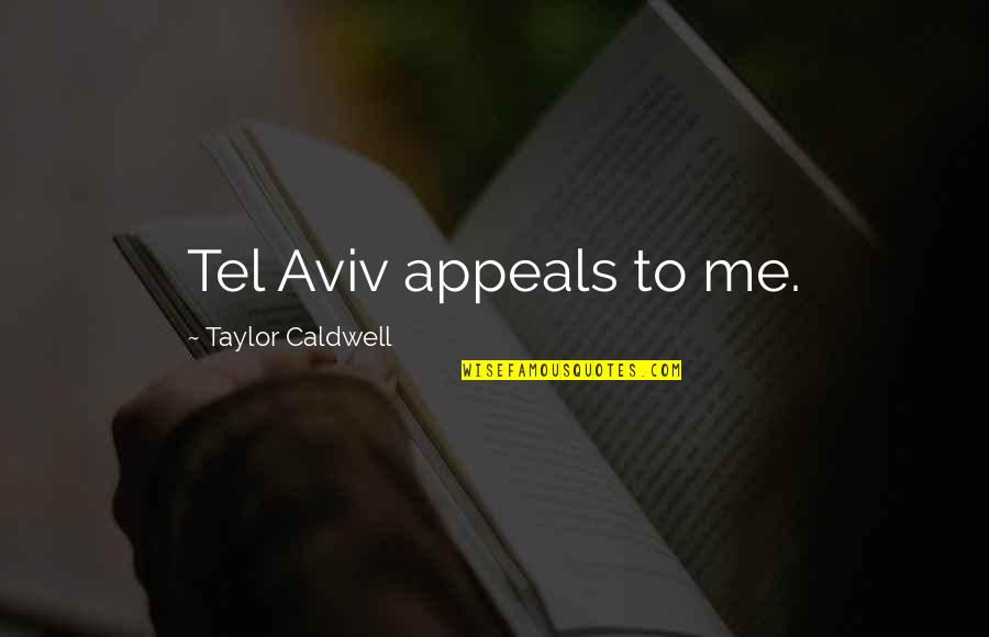 Business Exposure Quotes By Taylor Caldwell: Tel Aviv appeals to me.