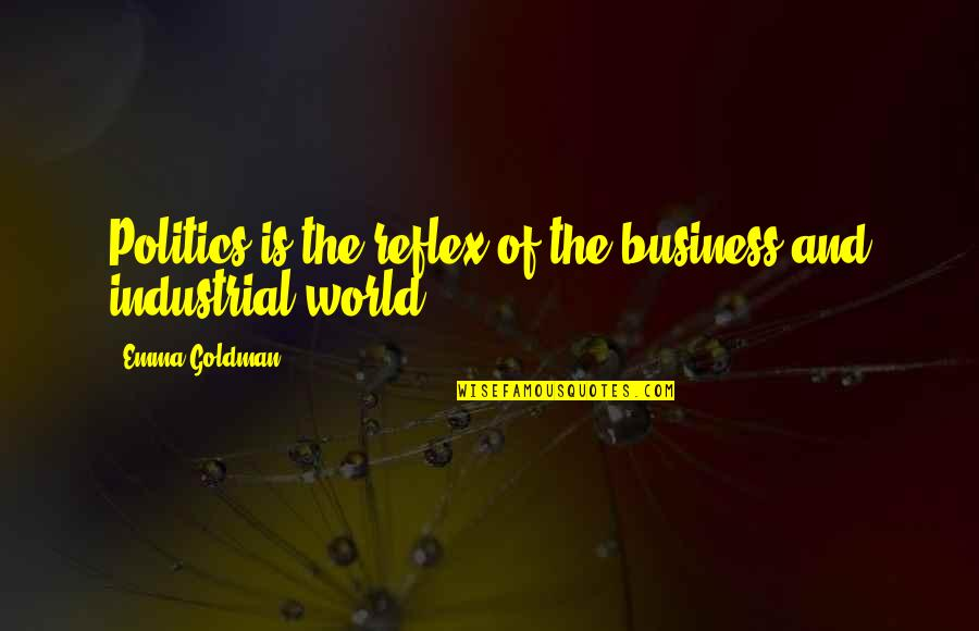 Business Industrial Quotes By Emma Goldman: Politics is the reflex of the business and