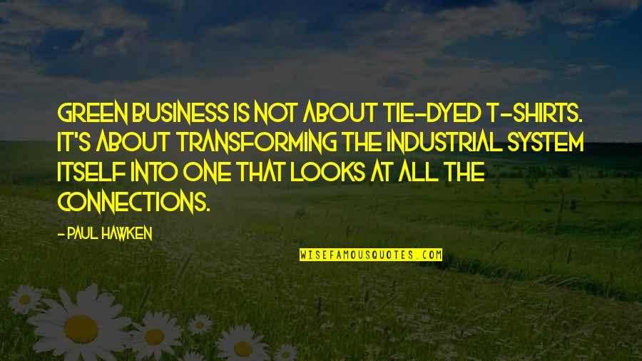 Business Industrial Quotes By Paul Hawken: Green business is not about tie-dyed T-shirts. It's