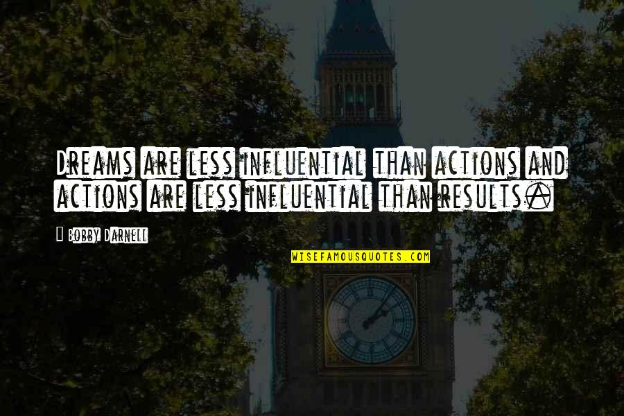 Business Results Quotes By Bobby Darnell: Dreams are less influential than actions and actions