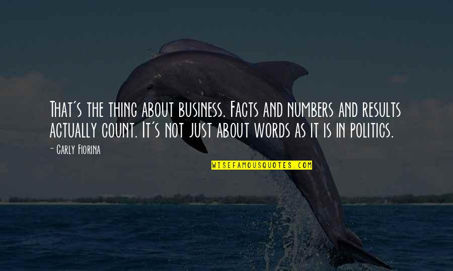 Business Results Quotes By Carly Fiorina: That's the thing about business. Facts and numbers