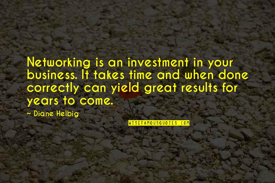 Business Results Quotes By Diane Helbig: Networking is an investment in your business. It