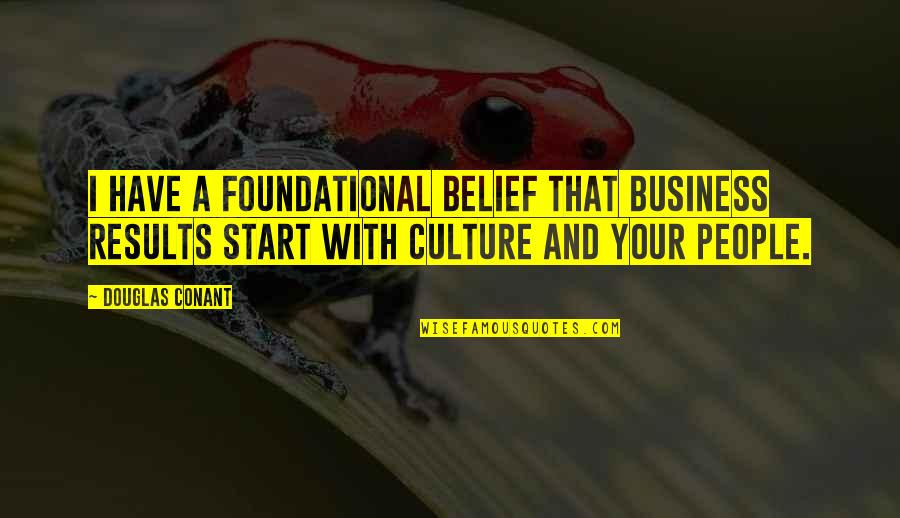 Business Results Quotes By Douglas Conant: I have a foundational belief that business results