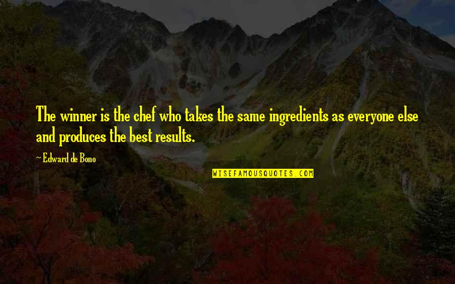 Business Results Quotes By Edward De Bono: The winner is the chef who takes the