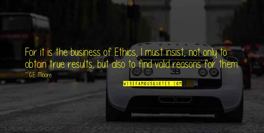 Business Results Quotes By G.E. Moore: For it is the business of Ethics, I