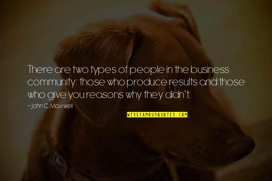 Business Results Quotes By John C. Maxwell: There are two types of people in the
