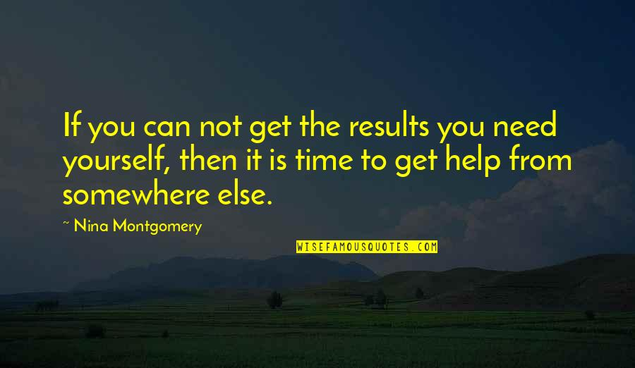 Business Results Quotes By Nina Montgomery: If you can not get the results you