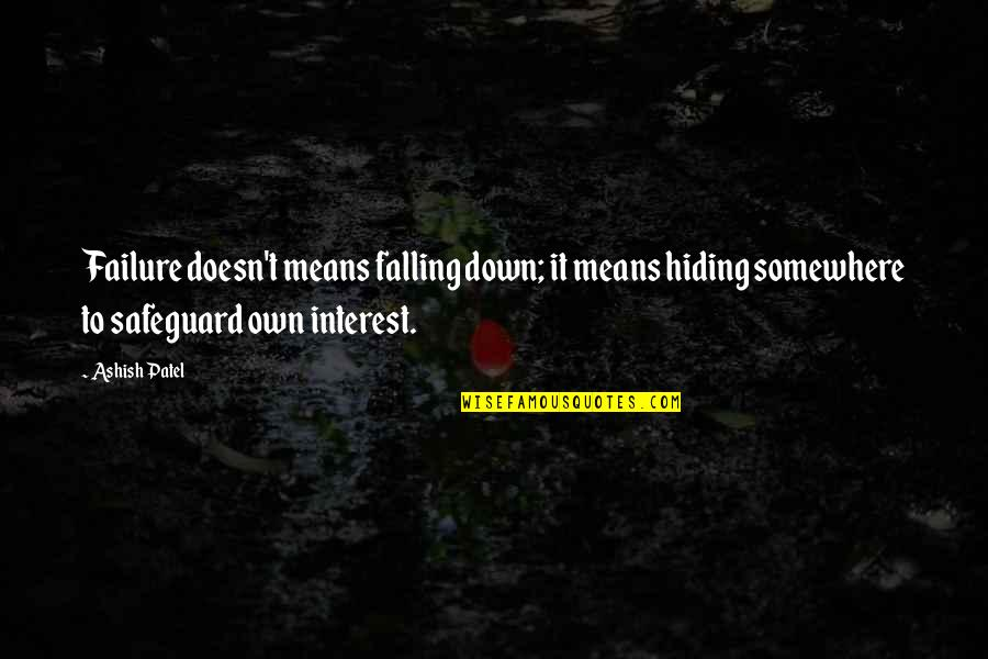 Business Success And Failure Quotes By Ashish Patel: Failure doesn't means falling down; it means hiding