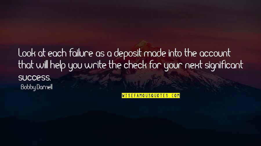 Business Success And Failure Quotes By Bobby Darnell: Look at each failure as a deposit made
