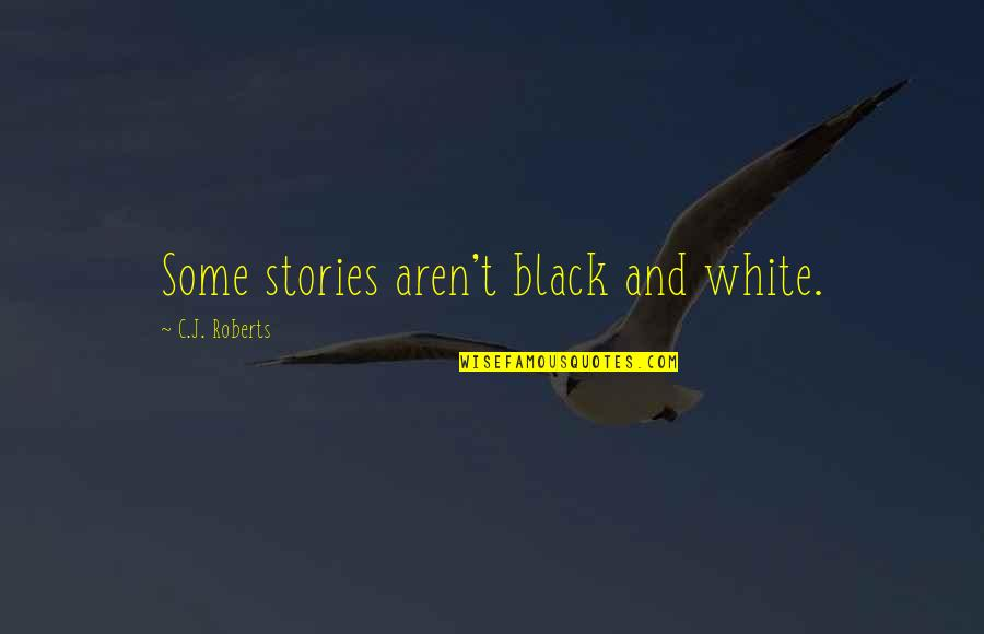 Business Success And Failure Quotes By C.J. Roberts: Some stories aren't black and white.