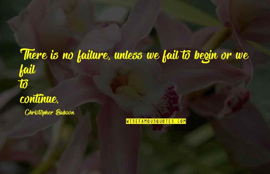 Business Success And Failure Quotes By Christopher Babson: There is no failure, unless we fail to