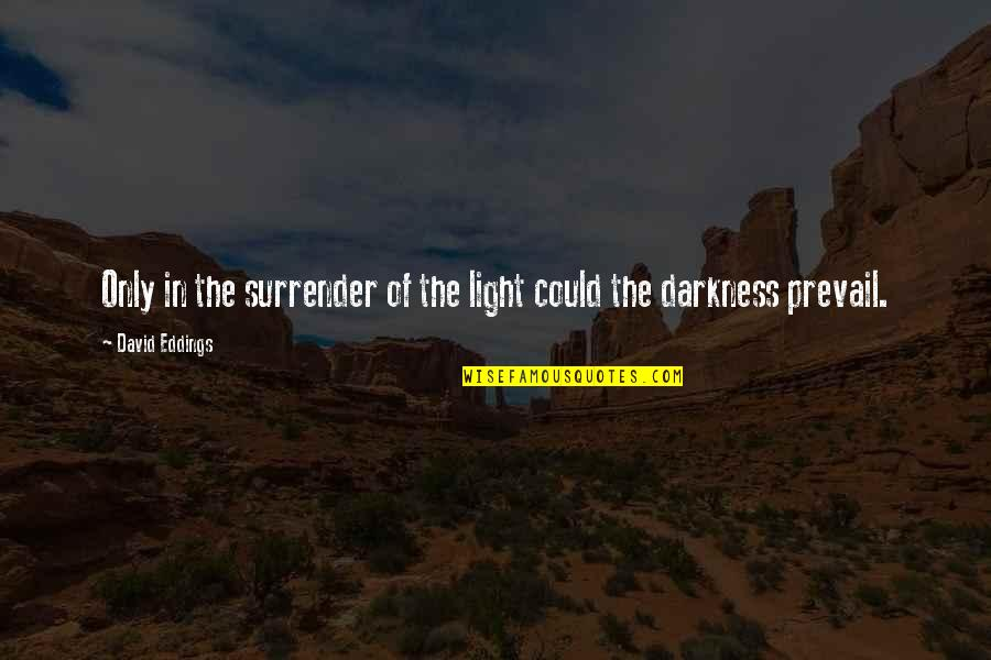 Business Success And Failure Quotes By David Eddings: Only in the surrender of the light could
