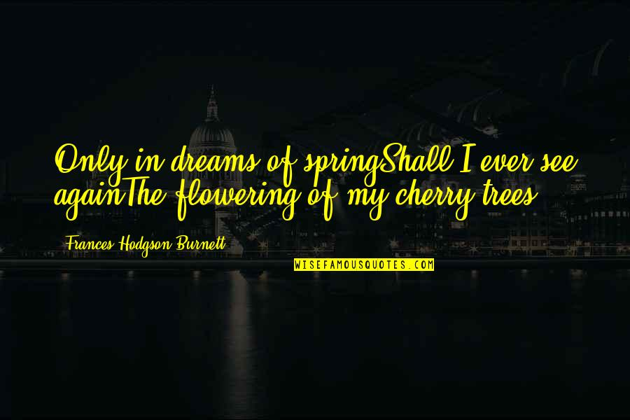 Business Success And Failure Quotes By Frances Hodgson Burnett: Only in dreams of springShall I ever see