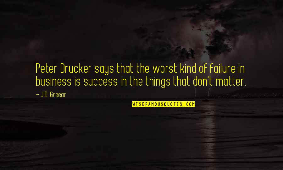 Business Success And Failure Quotes By J.D. Greear: Peter Drucker says that the worst kind of