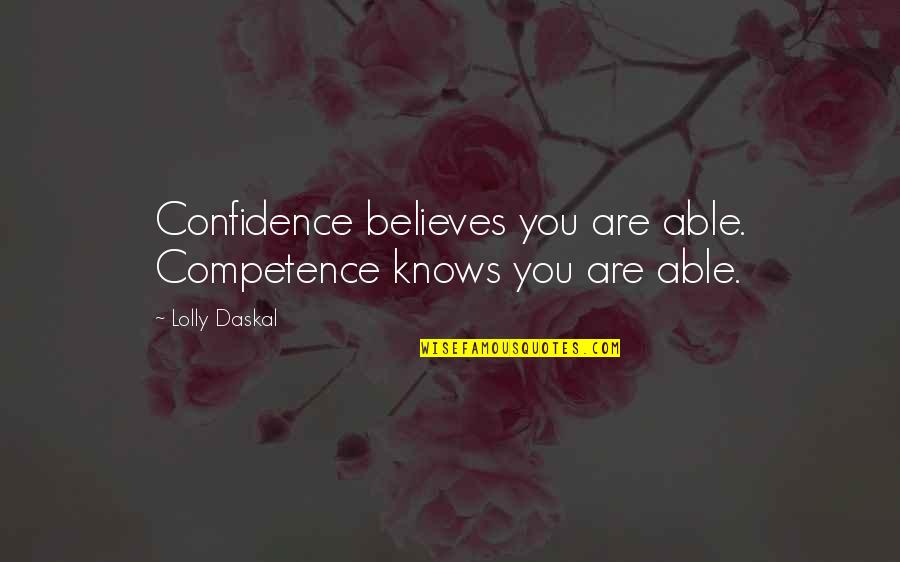 Business Success And Failure Quotes By Lolly Daskal: Confidence believes you are able. Competence knows you