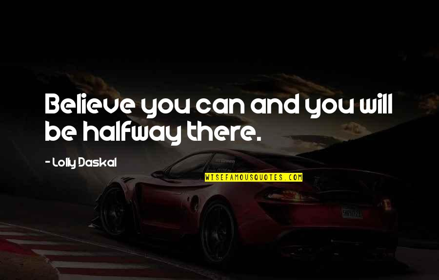 Business Success And Failure Quotes By Lolly Daskal: Believe you can and you will be halfway